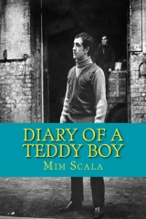 Buy or download a copy of Mim Scala's memoir of the Long Sixties, diary of a Teddy Boy